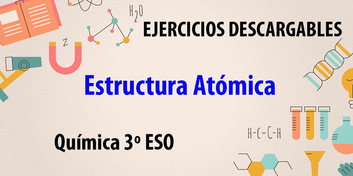 ejercicios descargables sobre la estructura atomica Quimica 3 eso