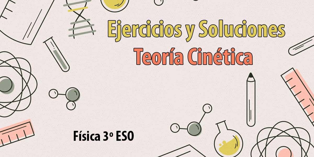 ejercicios y soluciones teoria cinetica fisica 3 ESO