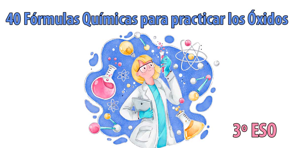 40 fórmulas Químicas para practicar los Óxidos en 3 ESO