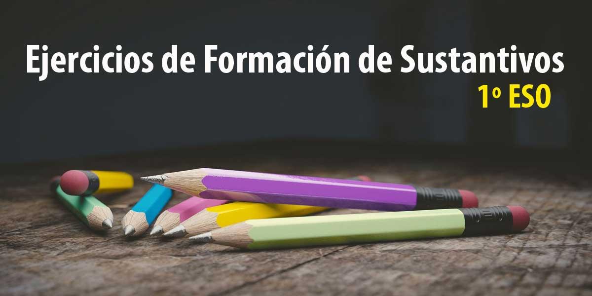 Ejercicios de formación de SUSTANTIVOS en pdf