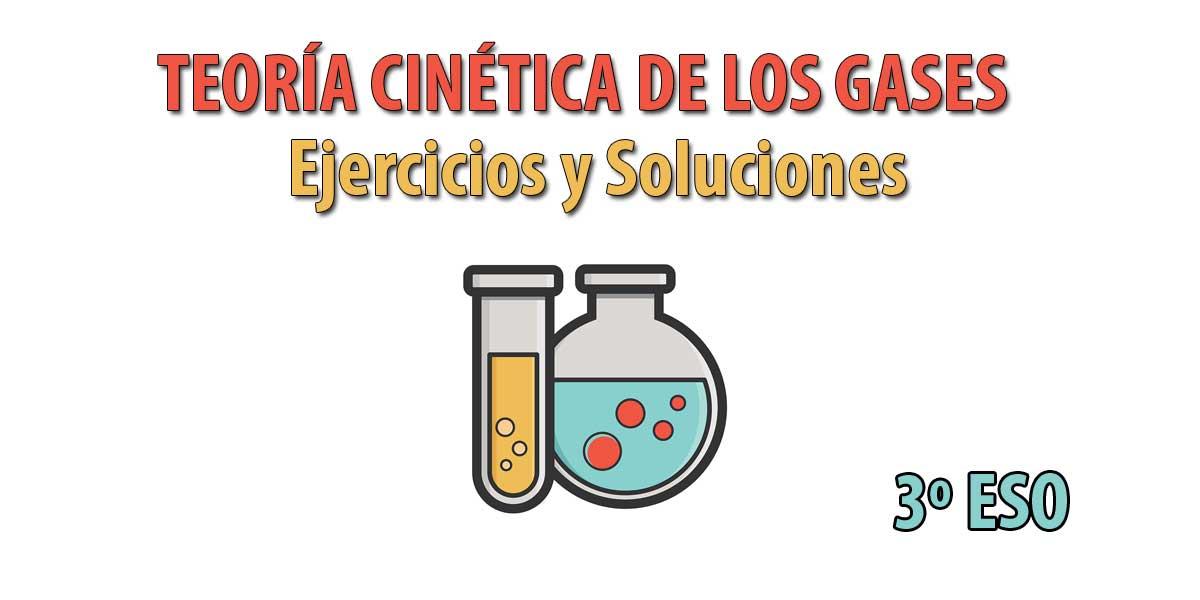 16 Ejercicios y soluciones sobre la TEORÍA CINÉTICA DE LOS GASES - 3º ESO